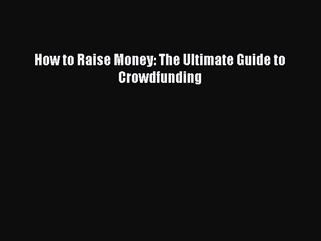 [PDF] How to Raise Money: The Ultimate Guide to Crowdfunding Download Full Ebook