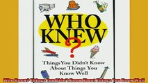 READ book  Who Knew Things You Didnt Know About Things You Know Well READ ONLINE