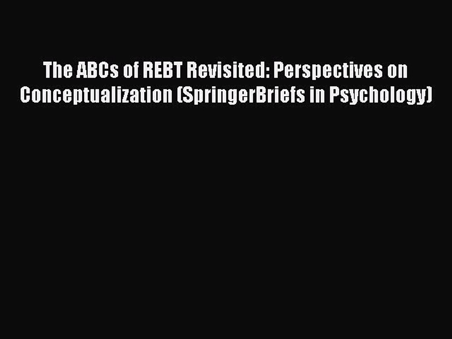 The ABCs of REBT Revisited: Perspectives on Conceptualization (SpringerBriefs in Psychology)