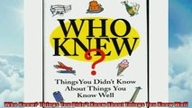 READ book  Who Knew Things You Didnt Know About Things You Know Well  FREE BOOOK ONLINE