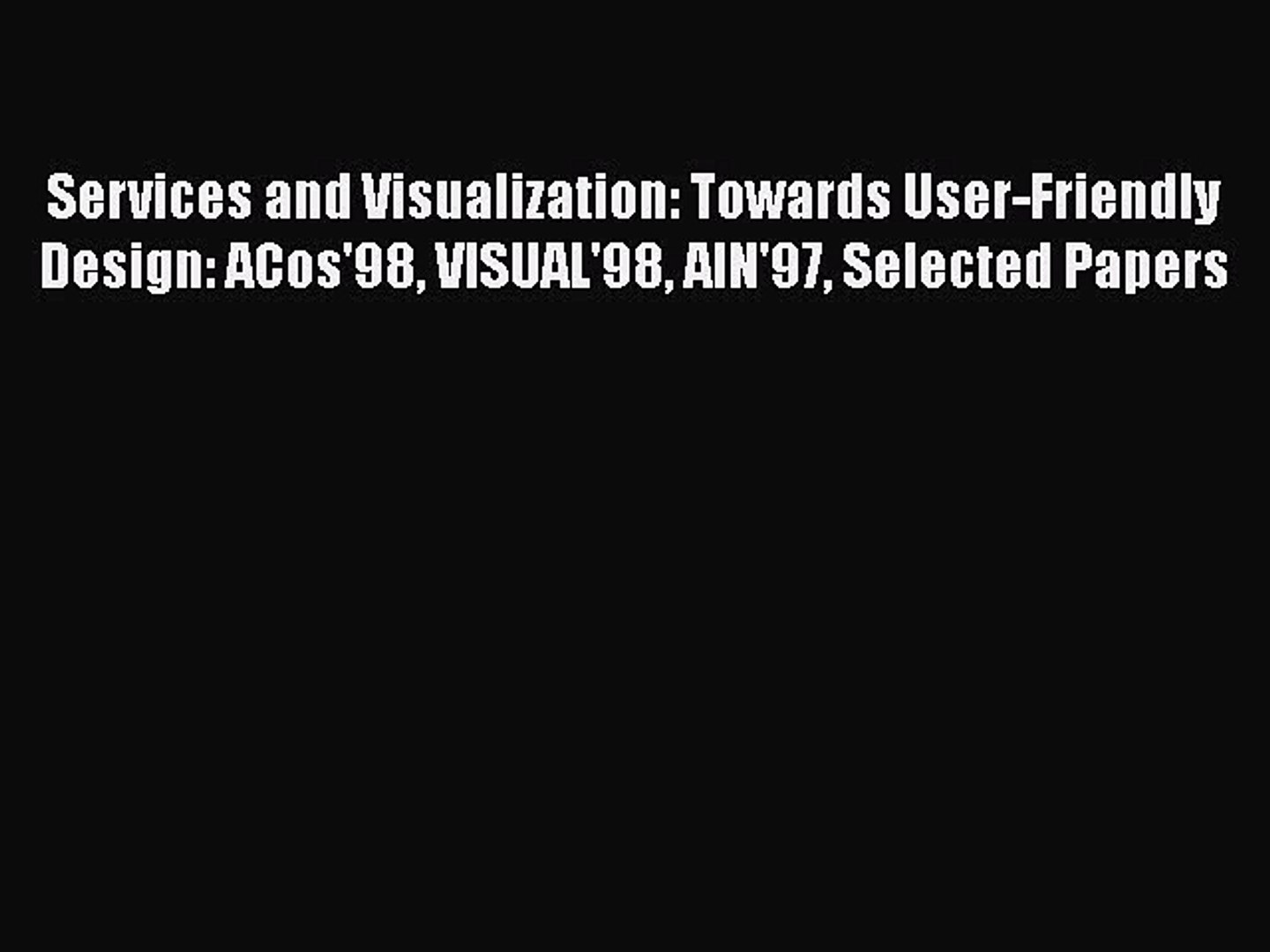 Read Services and Visualization: Towards User-Friendly Design: ACos'98 VISUAL'98 AIN'