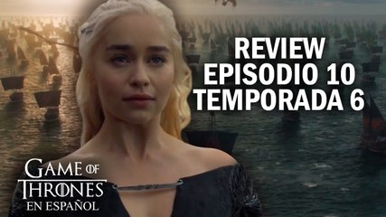 Game of Thrones Episodio 10 Temporada 6 (comentado) | Game of Thrones en español