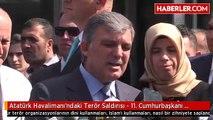 Atatürk Havalimanı'ndaki Terör Saldırısı - 11. Cumhurbaşkanı Abdullah Gül