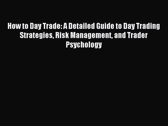 Read How to Day Trade: A Detailed Guide to Day Trading Strategies Risk Management and Trader