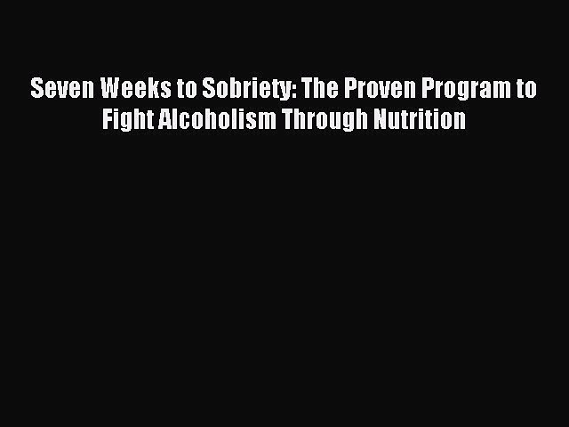 Read Seven Weeks to Sobriety: The Proven Program to Fight Alcoholism Through Nutrition Ebook