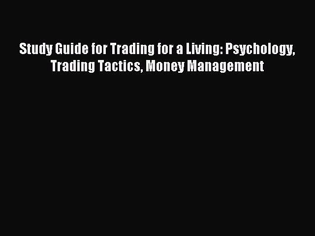 Read Study Guide for Trading for a Living: Psychology Trading Tactics Money Management Ebook