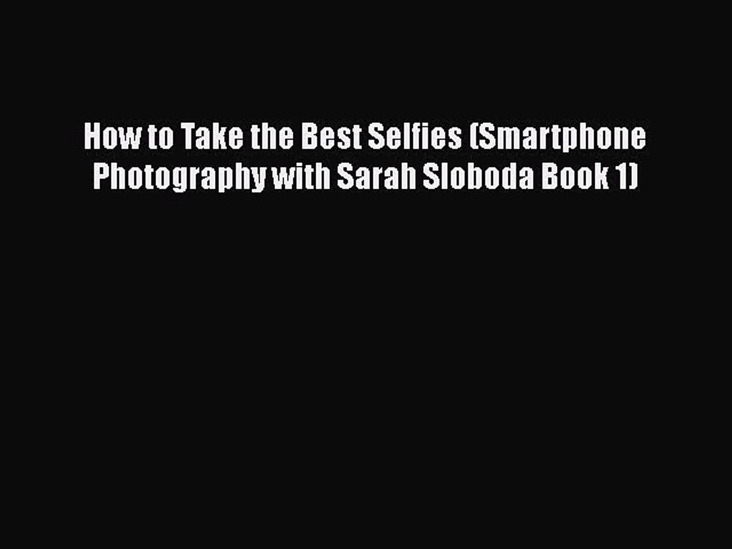 PDF How to Take the Best Selfies (Smartphone Photography with Sarah Sloboda Book 1)  EBook