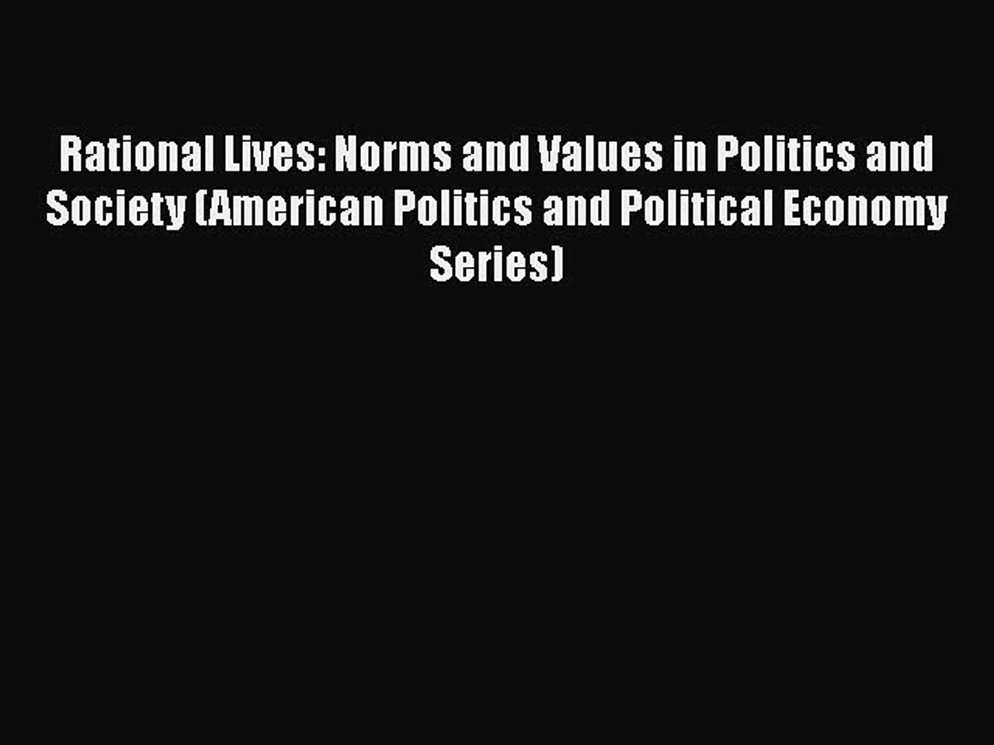 [Read] Rational Lives: Norms and Values in Politics and Society (American Politics and Political