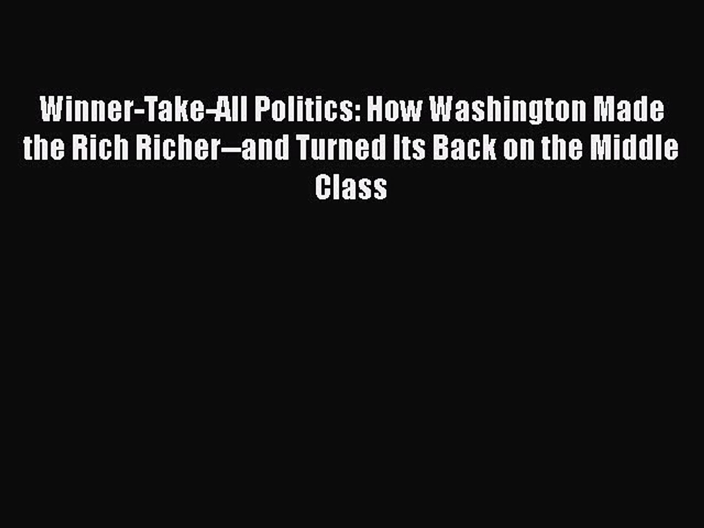 [Read] Winner-Take-All Politics: How Washington Made the Rich Richer--and Turned Its Back on