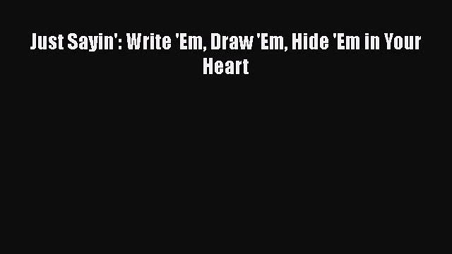 Download Just Sayin': Write 'Em Draw 'Em Hide 'Em in Your Heart Ebook Online