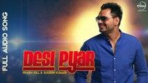 Desi Pyaar ( Full Audio Song ) _ Prabh Gill _ Punjabi Song Collection _ Speed Records