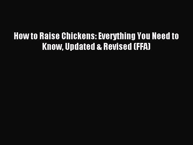Read How to Raise Chickens: Everything You Need to Know Updated & Revised (FFA) Ebook Free