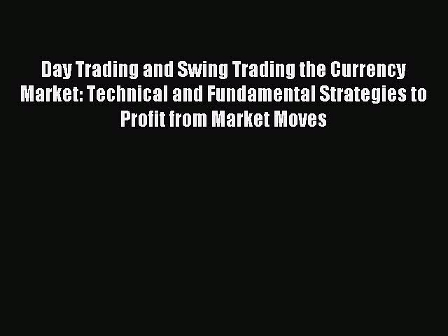 Read Day Trading and Swing Trading the Currency Market: Technical and Fundamental Strategies