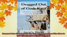 READ FREE FULL EBOOK DOWNLOAD  Dragged Out of Gush Katif The Tale of an American Who Flew to Israel to Stop the Full Ebook Online Free