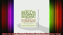READ book  When the Birds Stopped Singing Life in Ramallah Under Siege Full EBook