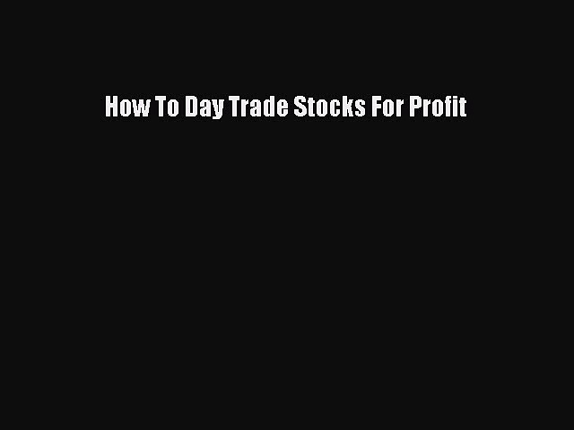 Read How To Day Trade Stocks For Profit Ebook Free