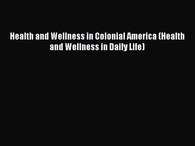 Read Health and Wellness in Colonial America (Health and Wellness in Daily Life) Ebook Free