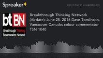 (Airdate) - June 25, 2016 Dave Tomlinson, Vancouver Canucks colour commentator TSN 1040