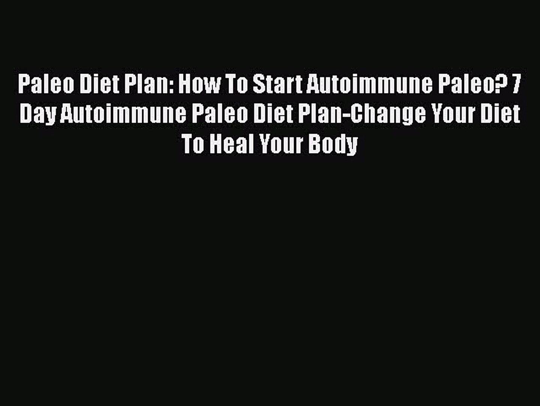 Read Paleo Diet Plan: How To Start Autoimmune Paleo? 7 Day Autoimmune Paleo Diet Plan-Change