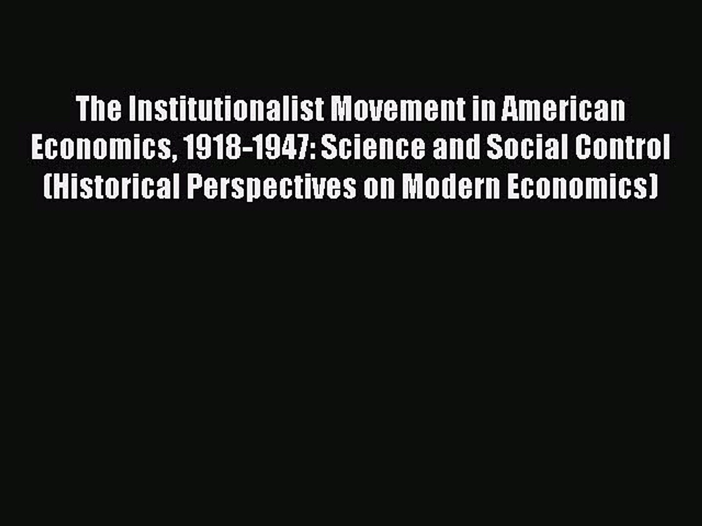 Read The Institutionalist Movement in American Economics 1918-1947: Science and Social Control