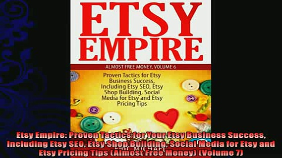 there is  Etsy Empire Proven Tactics for Your Etsy Business Success Including Etsy SEO Etsy Shop