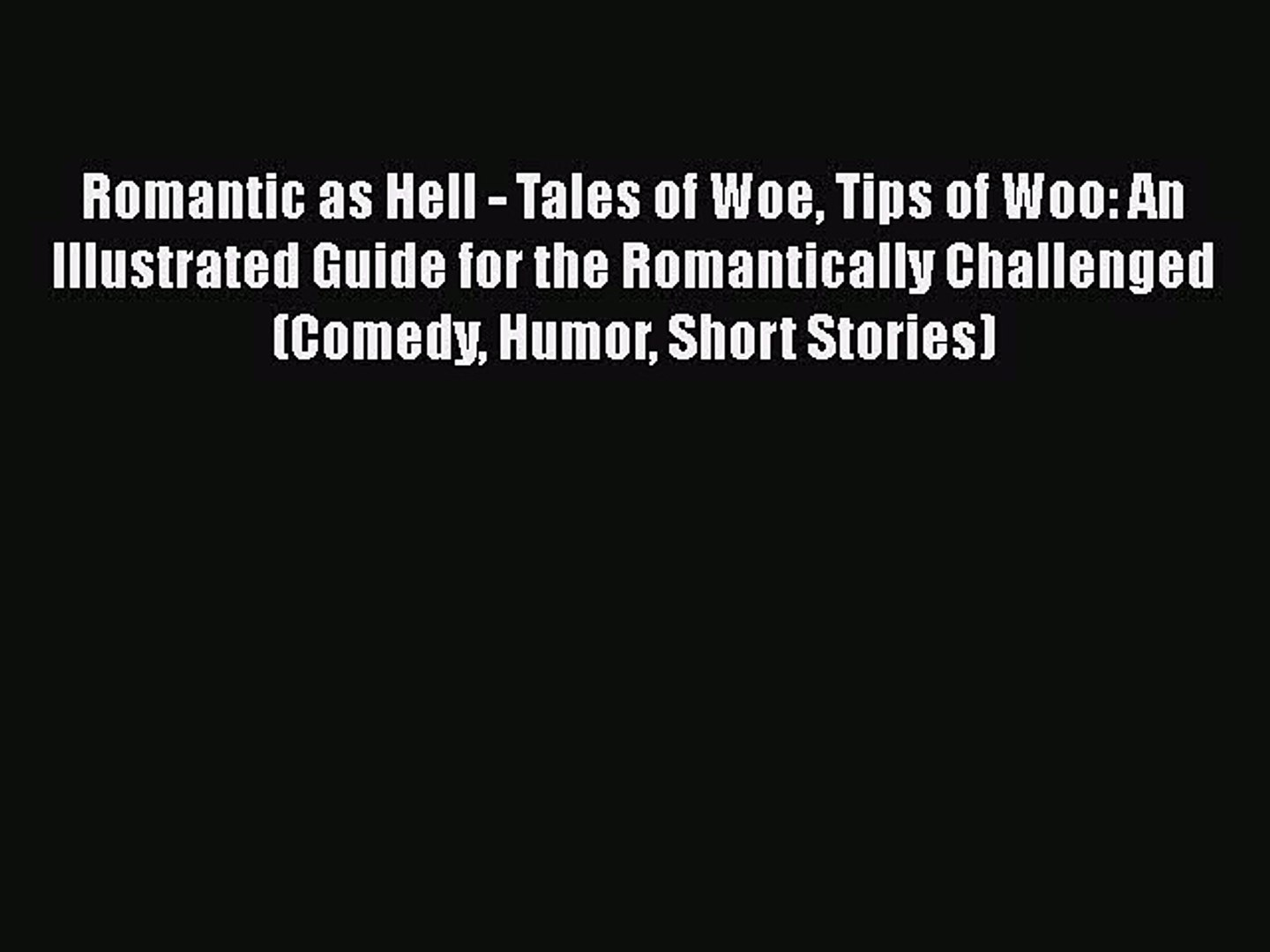 Read Books Romantic as Hell - Tales of Woe Tips of Woo: An Illustrated Guide for the Romantically