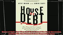 different   House of Debt How They and You Caused the Great Recession and How We Can Prevent It