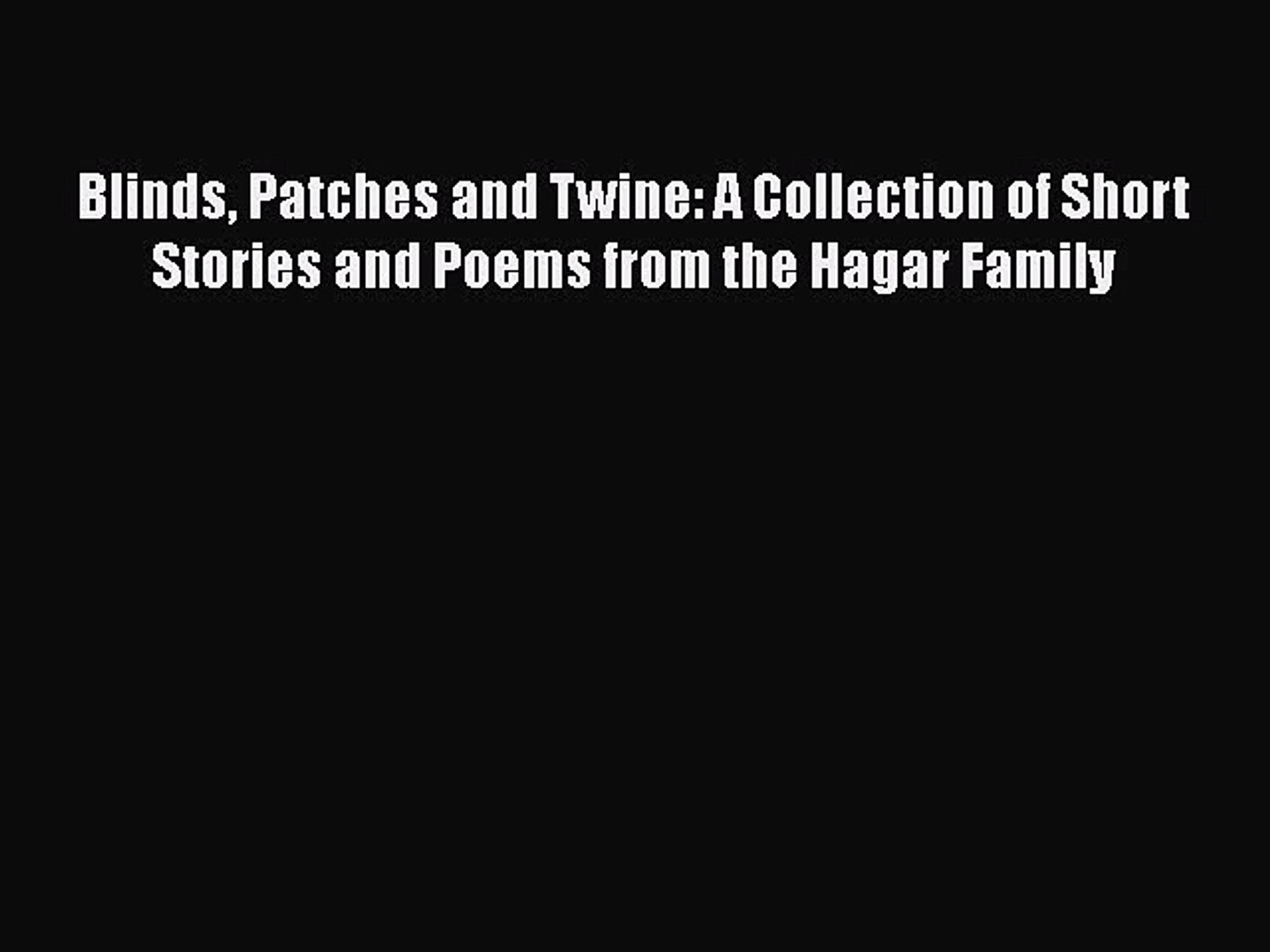 Read Books Blinds Patches and Twine: A Collection of Short Stories and Poems from the Hagar