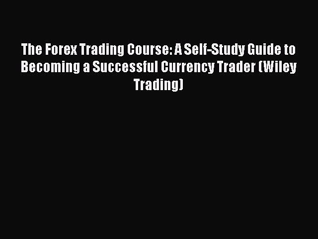 PDF The Forex Trading Course: A Self-Study Guide to Becoming a Successful Currency Trader (Wiley