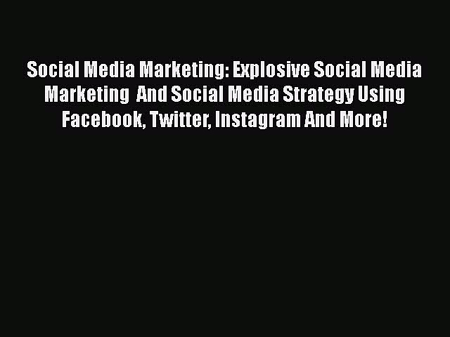 Download Social Media Marketing: Explosive Social Media Marketing  And Social Media Strategy