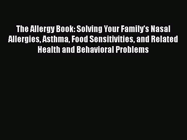 PDF The Allergy Book: Solving Your Family's Nasal Allergies Asthma Food Sensitivities and Related