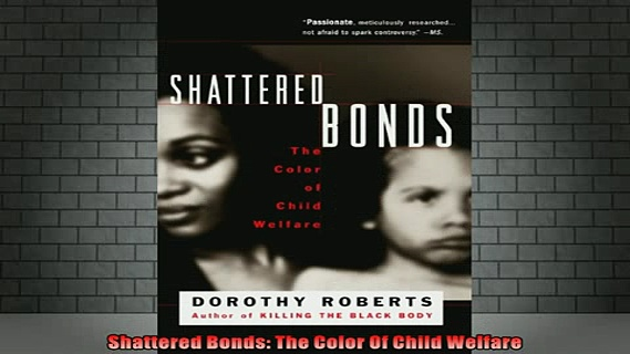 READ book  Shattered Bonds The Color Of Child Welfare Full Ebook Online Free