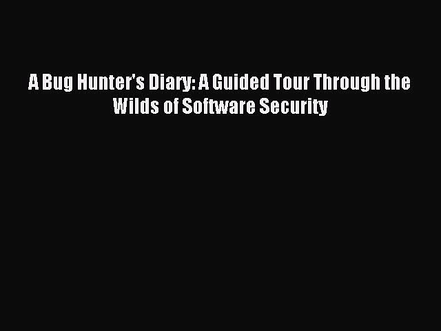 Read A Bug Hunter's Diary: A Guided Tour Through the Wilds of Software Security Ebook Free