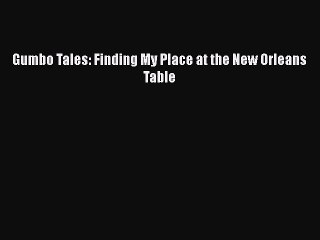 Download Gumbo Tales: Finding My Place At The New Orleans Table Ebook Online