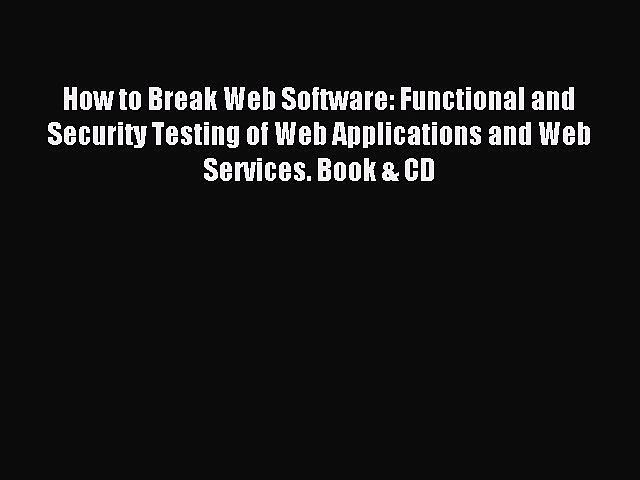 Read How to Break Web Software: Functional and Security Testing of Web Applications and Web