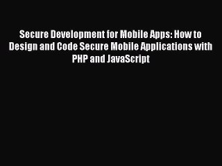 Read Secure Development for Mobile Apps: How to Design and Code Secure Mobile Applications