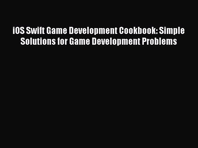 Read iOS Swift Game Development Cookbook: Simple Solutions for Game Development Problems Ebook