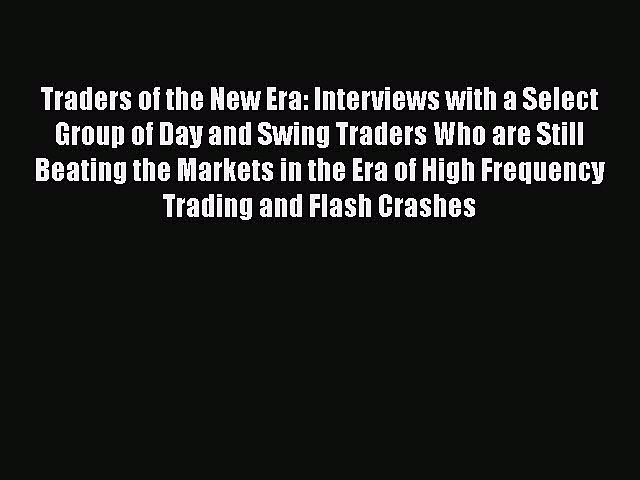 Download Book Traders of the New Era: Interviews with a Select Group of Day and Swing Traders