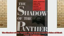 Free Full PDF Downlaod  The Shadow of the Panther Huey Newton and the Price of Black Power in America Full EBook