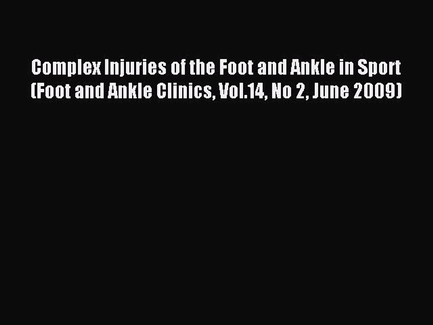 Download Complex Injuries of the Foot and Ankle in Sport (Foot and Ankle Clinics Vol.14 No