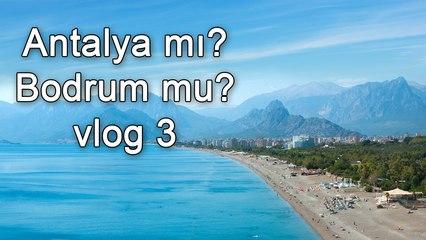 Antalya mı? Bodrum? | vlog #3 | Antalya Gezisi