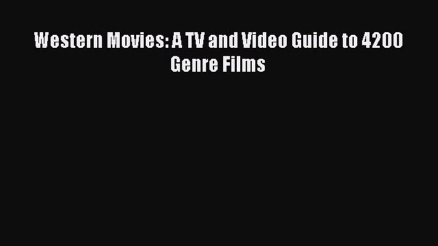 Download Books Western Movies: A TV and Video Guide to 4200 Genre Films PDF Online