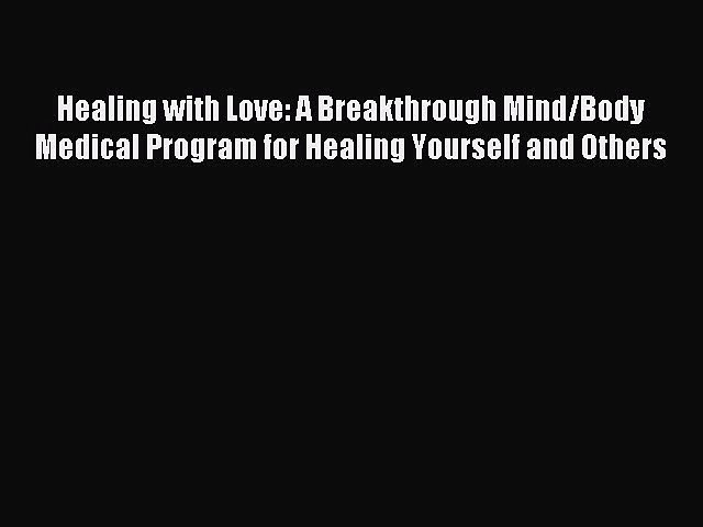 Read Healing with Love: A Breakthrough Mind/Body Medical Program for Healing Yourself and Others