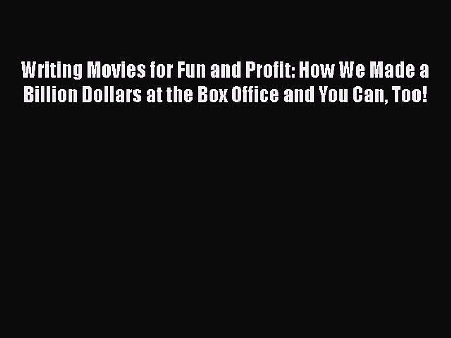 Read Books Writing Movies for Fun and Profit: How We Made a Billion Dollars at the Box Office