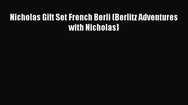 Download Nicholas Gift Set French Berli (Berlitz Adventures with Nicholas) E-Book Download