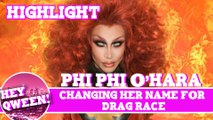 Hey Qween! Highlight: Phi Phi O'Hara On Changing Her Name For Drag Race
