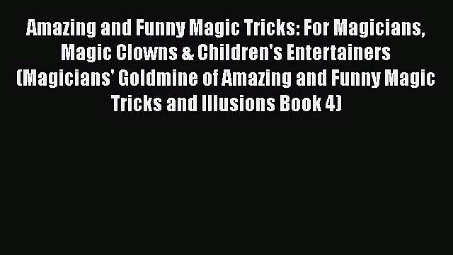 PDF Amazing and Funny Magic Tricks: For Magicians Magic Clowns & Children's Entertainers (Magicians'