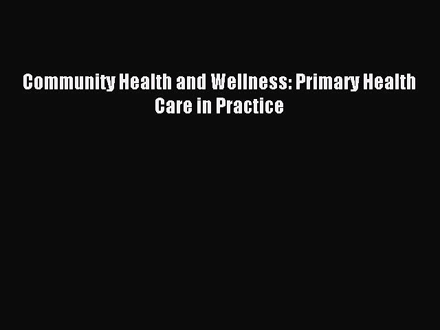 Download Community Health and Wellness: Primary Health Care in Practice PDF Online