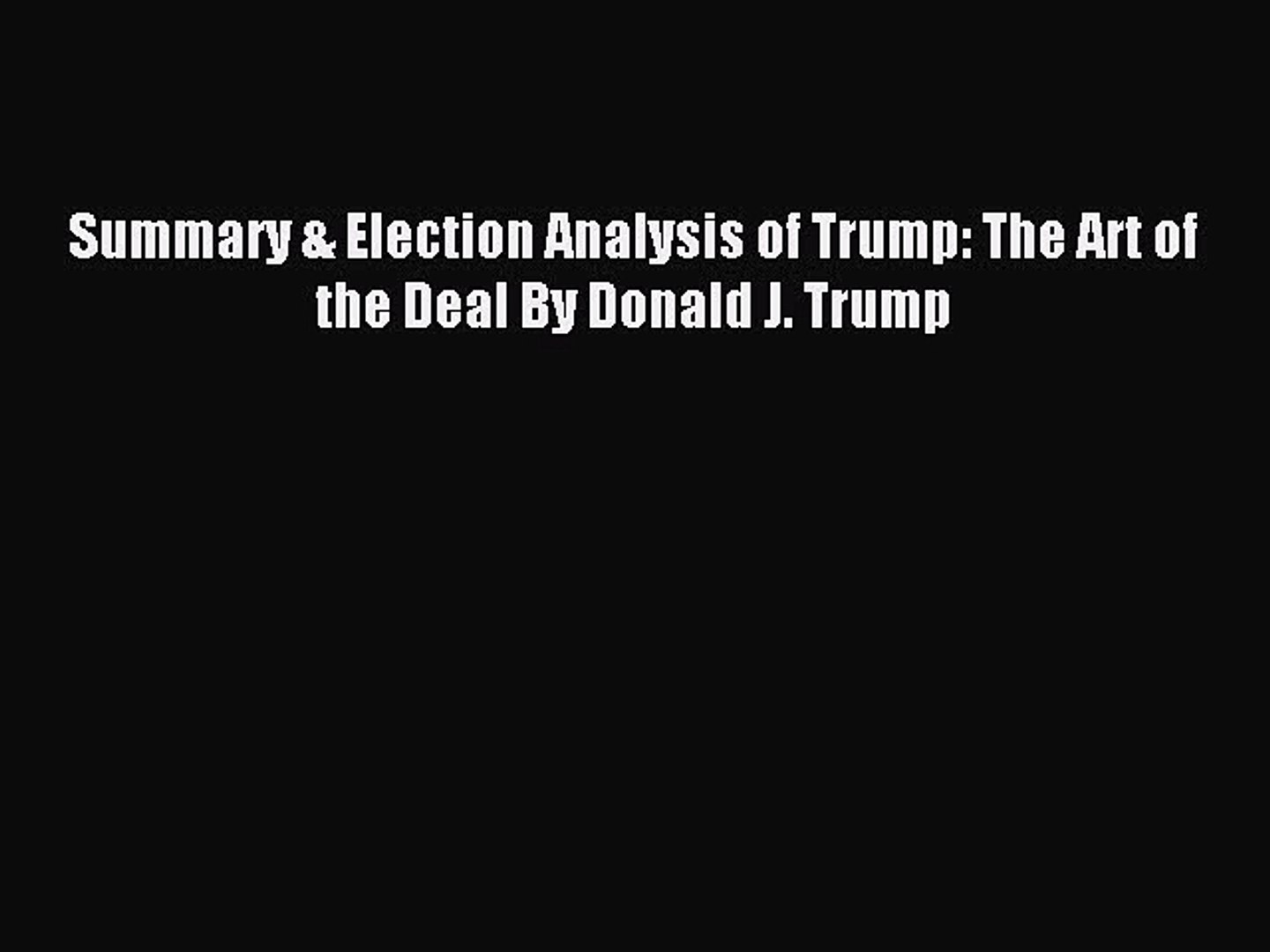 Includes Analysis Summary of The Art of the Deal by Donald Trump