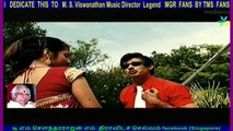 I   DEDICATE  THIS  TO   M. S. Viswanathan Music Director  Legend   MGR  FANS  BY TMS  FANS